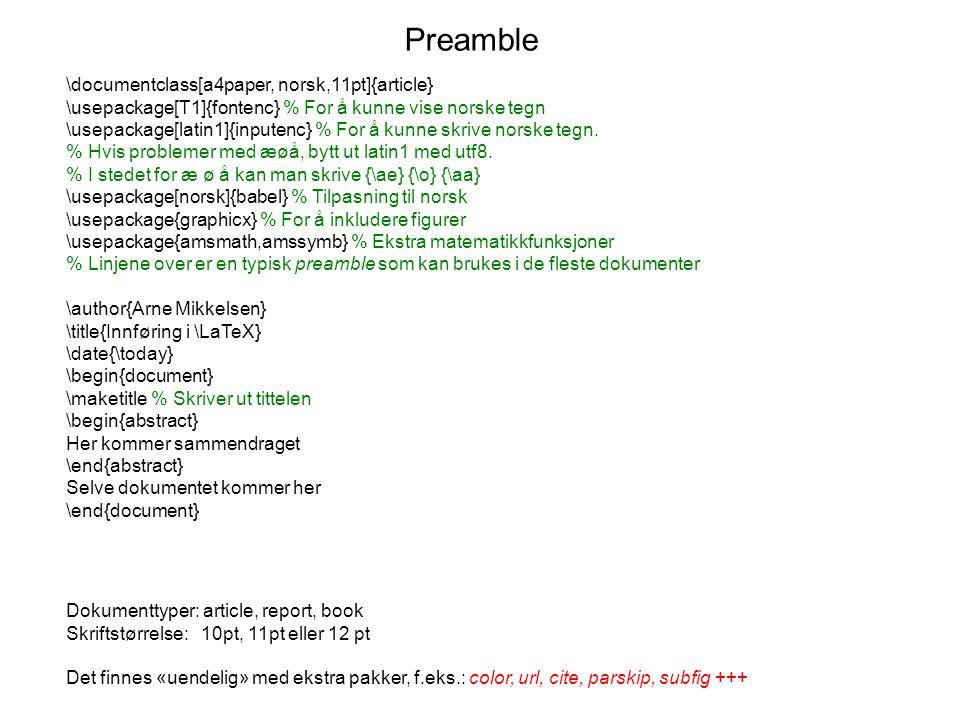 Preamble \documentclass[a4paper, norsk,11pt]{article} \usepackage[T1]{fontenc} % For å kunne vise norske tegn \usepackage[latin1]{inputenc} % For å ku