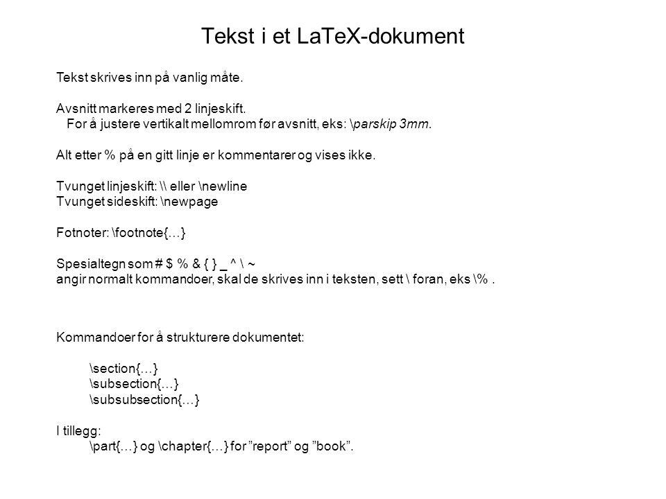 Tekst i et LaTeX-dokument Tekst skrives inn på vanlig måte. Avsnitt markeres med 2 linjeskift. For å justere vertikalt mellomrom før avsnitt, eks: \pa