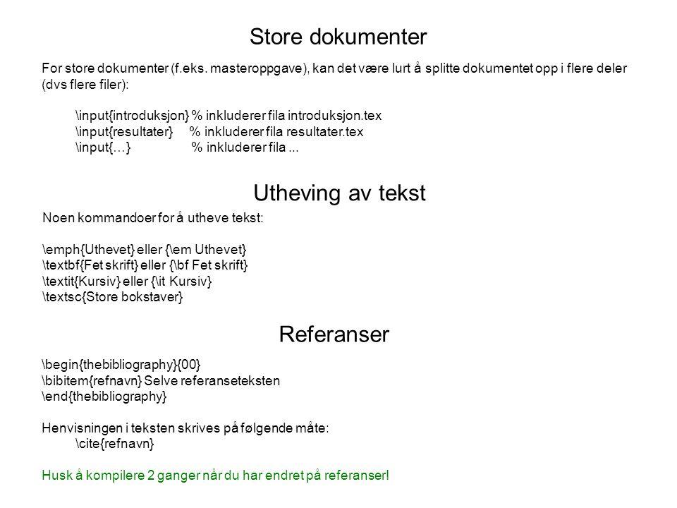 Store dokumenter For store dokumenter (f.eks. masteroppgave), kan det være lurt å splitte dokumentet opp i flere deler (dvs flere filer): \input{intro