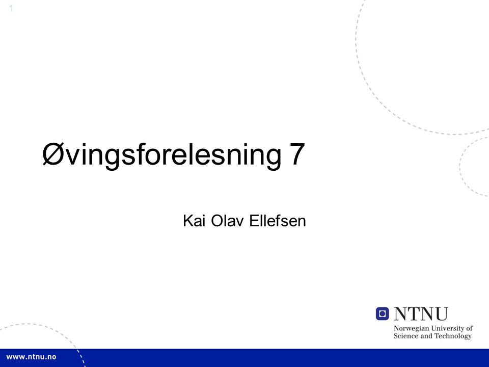 1 Øvingsforelesning 7 Kai Olav Ellefsen