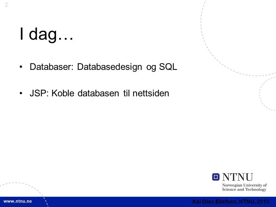 2 I dag… Databaser: Databasedesign og SQL JSP: Koble databasen til nettsiden Kai Olav Ellefsen, NTNU, 2010