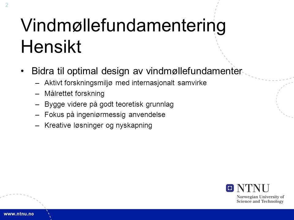 2 Vindmøllefundamentering Hensikt Bidra til optimal design av vindmøllefundamenter –Aktivt forskningsmiljø med internasjonalt samvirke –Målrettet fors