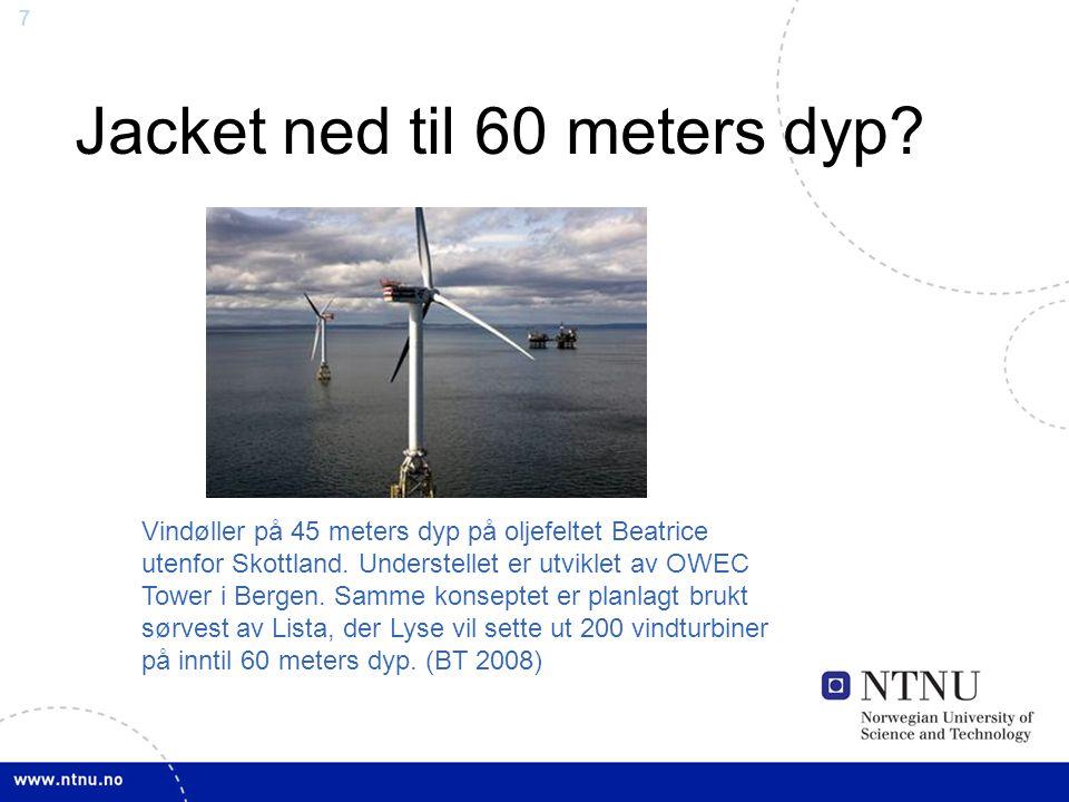 7 Jacket ned til 60 meters dyp? Vindøller på 45 meters dyp på oljefeltet Beatrice utenfor Skottland. Understellet er utviklet av OWEC Tower i Bergen.
