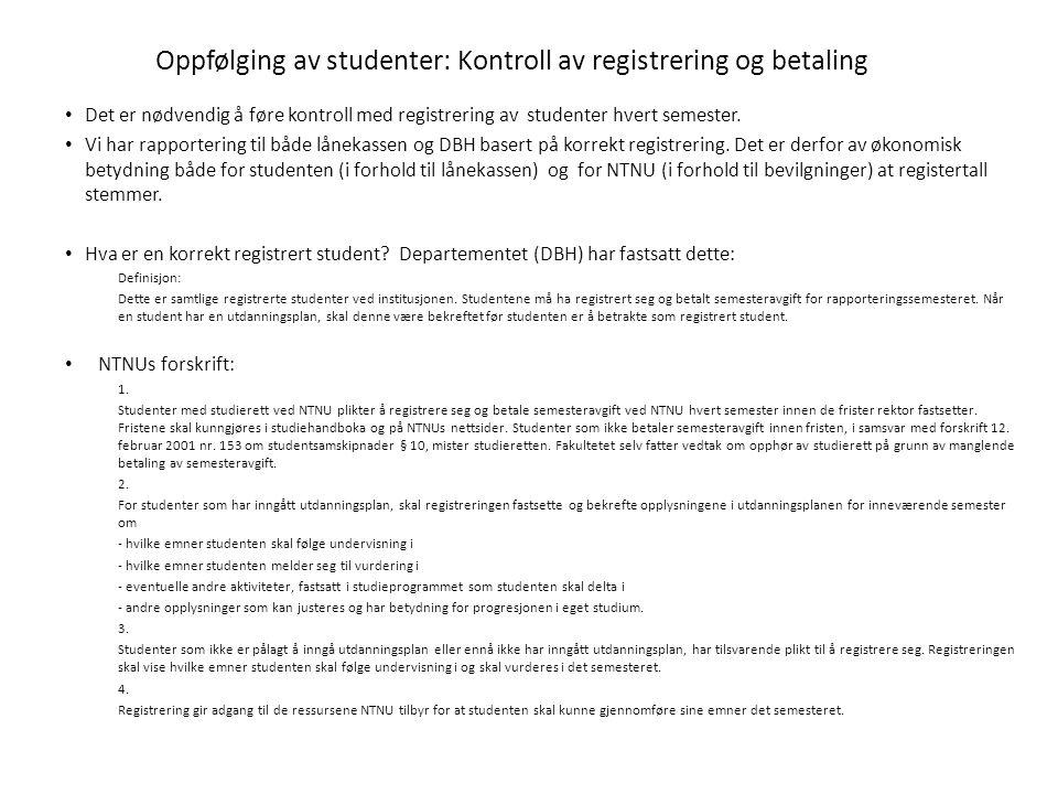 Oppfølging av studenter: Kontroll av registrering og betaling Det er nødvendig å føre kontroll med registrering av studenter hvert semester. Vi har ra