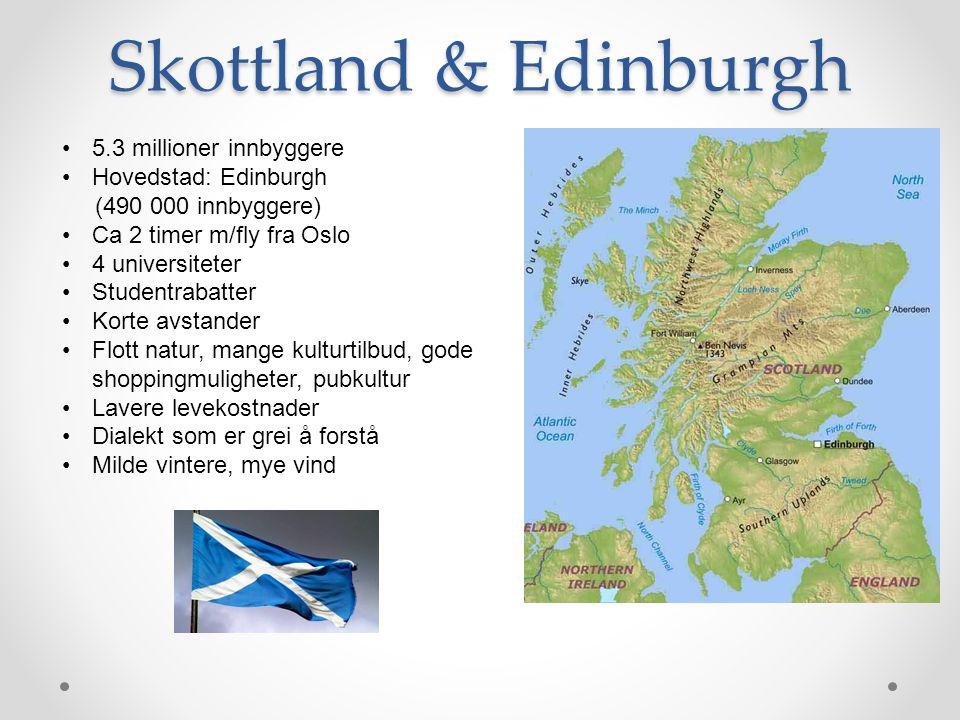 Skottland & Edinburgh 5.3 millioner innbyggere Hovedstad: Edinburgh (490 000 innbyggere) Ca 2 timer m/fly fra Oslo 4 universiteter Studentrabatter Kor