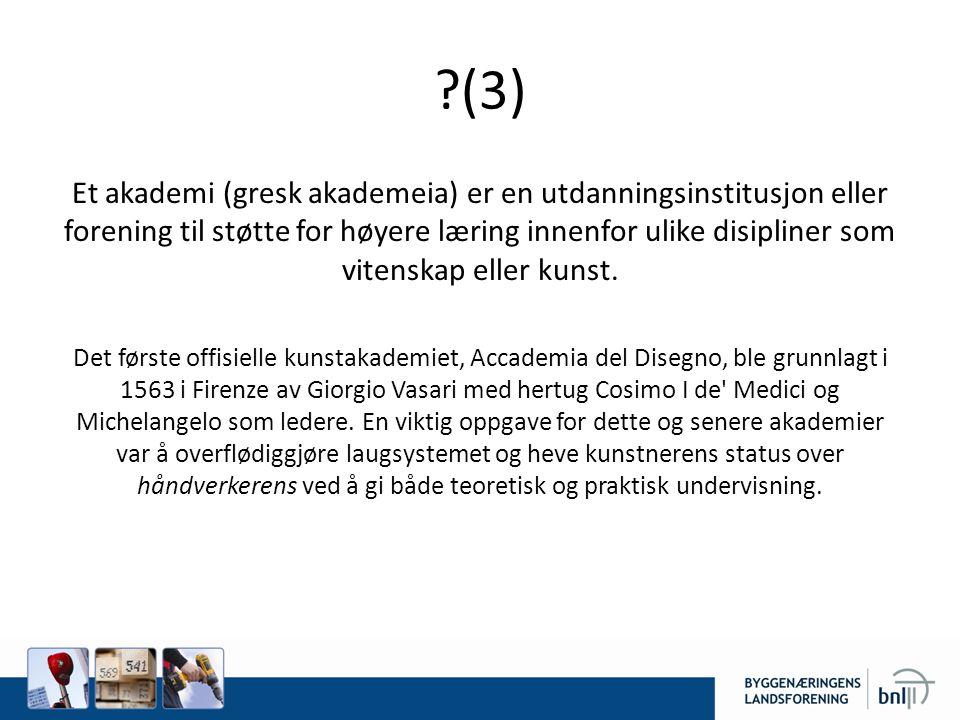 ?(3) Et akademi (gresk akademeia) er en utdanningsinstitusjon eller forening til støtte for høyere læring innenfor ulike disipliner som vitenskap elle