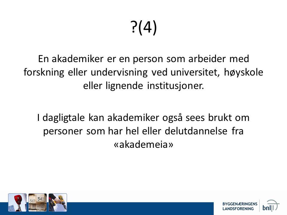 ?(4) En akademiker er en person som arbeider med forskning eller undervisning ved universitet, høyskole eller lignende institusjoner. I dagligtale kan