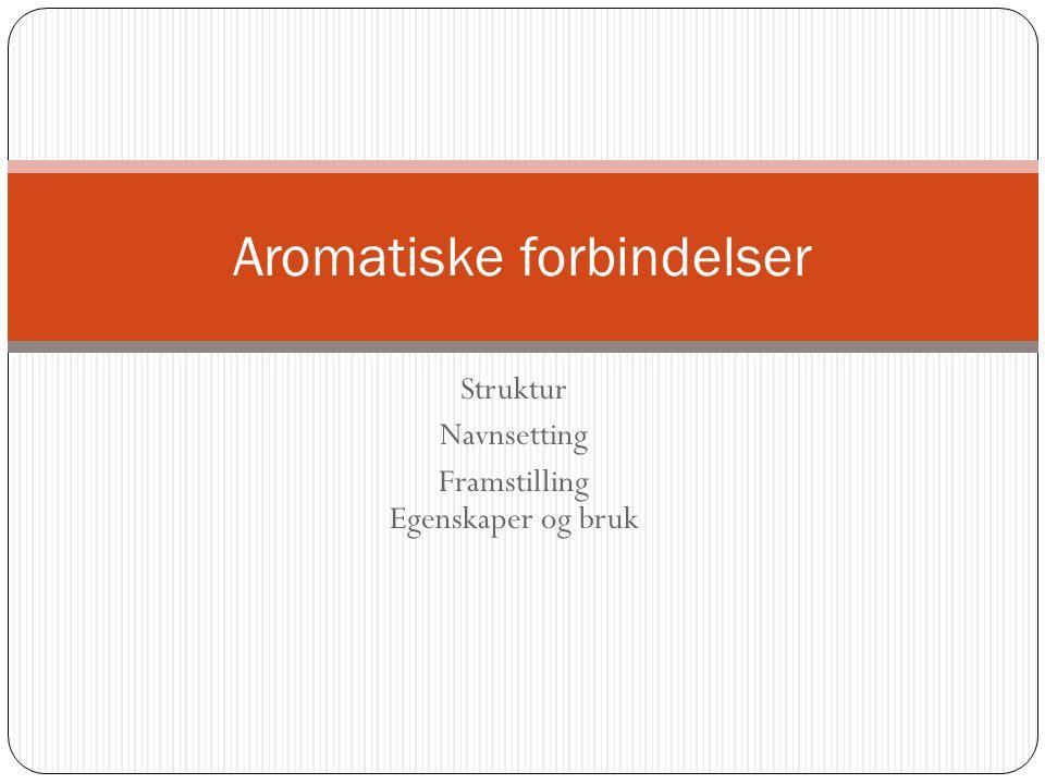 Struktur Navnsetting Framstilling Egenskaper og bruk Aromatiske forbindelser