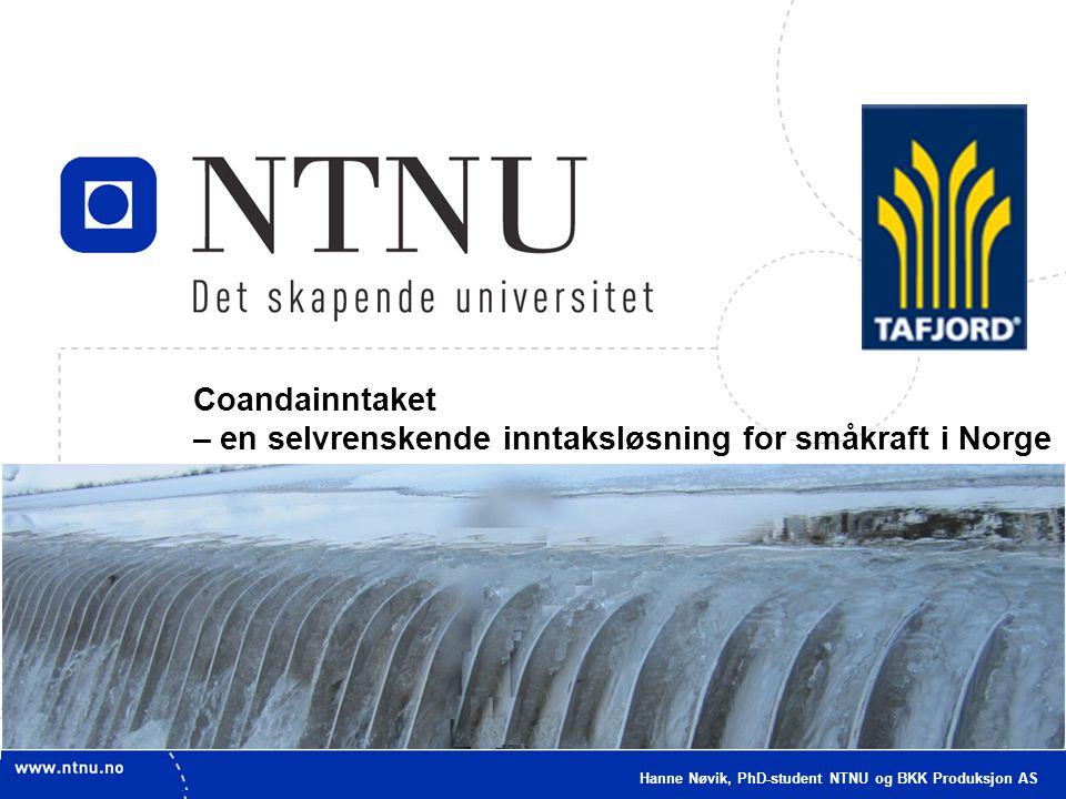 1 Coandainntaket – en selvrenskende inntaksløsning for småkraft i Norge Hanne Nøvik, PhD-student NTNU og BKK Produksjon AS