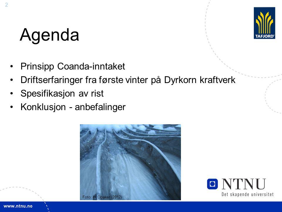 2 Agenda Prinsipp Coanda-inntaket Driftserfaringer fra første vinter på Dyrkorn kraftverk Spesifikasjon av rist Konklusjon - anbefalinger Foto: H. Opa