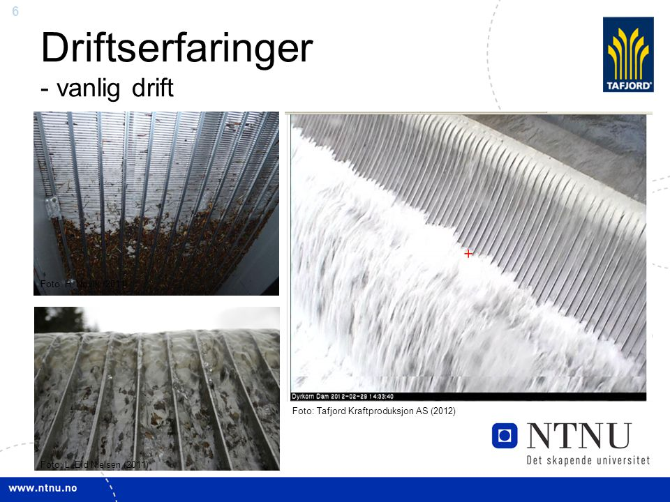 6 Driftserfaringer - vanlig drift Foto: H. Nøvik (2011) Foto: L. Eid Nielsen (2011) Foto: Tafjord Kraftproduksjon AS (2012)