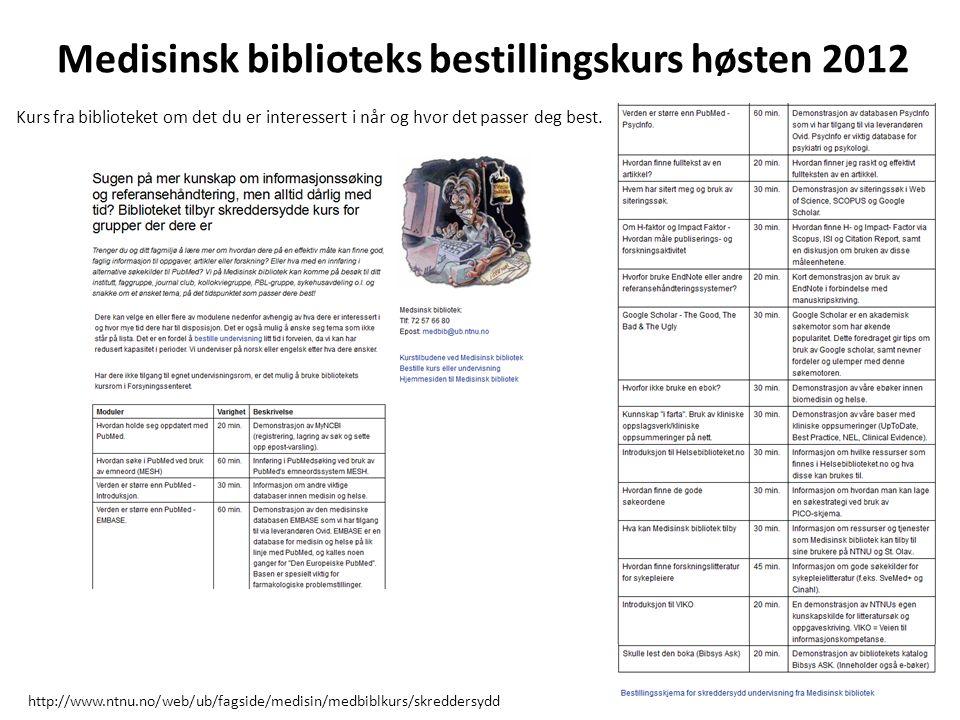 Medisinsk biblioteks bestillingskurs høsten 2012 Kurs fra biblioteket om det du er interessert i når og hvor det passer deg best. http://www.ntnu.no/w