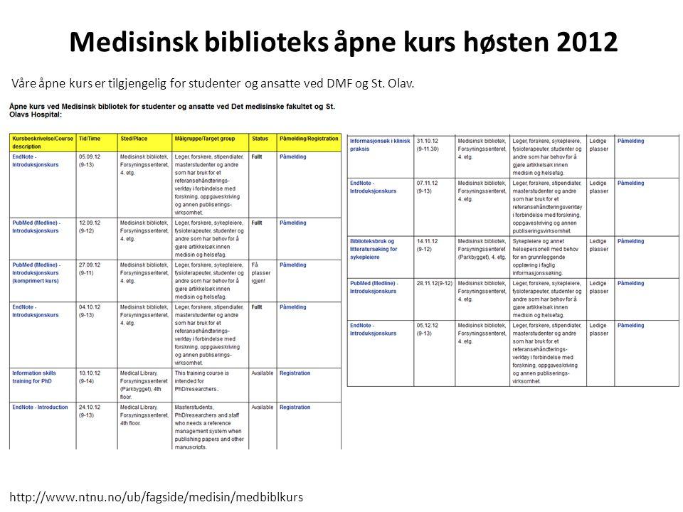 Medisinsk biblioteks åpne kurs høsten 2012 Våre åpne kurs er tilgjengelig for studenter og ansatte ved DMF og St. Olav. http://www.ntnu.no/ub/fagside/