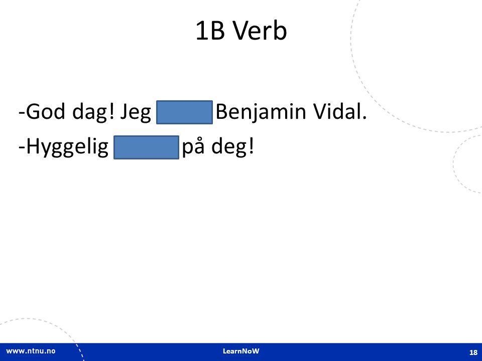 LearnNoW 1B Verb -God dag! Jeg heter Benjamin Vidal. -Hyggelig å hilse på deg! 18
