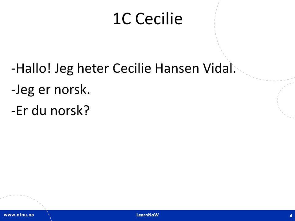 LearnNoW 1C Cecilie -Hallo! Jeg heter Cecilie Hansen Vidal. -Jeg er norsk. -Er du norsk? 4