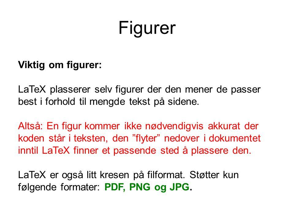 Figurer Viktig om figurer: LaTeX plasserer selv figurer der den mener de passer best i forhold til mengde tekst på sidene. Altså: En figur kommer ikke