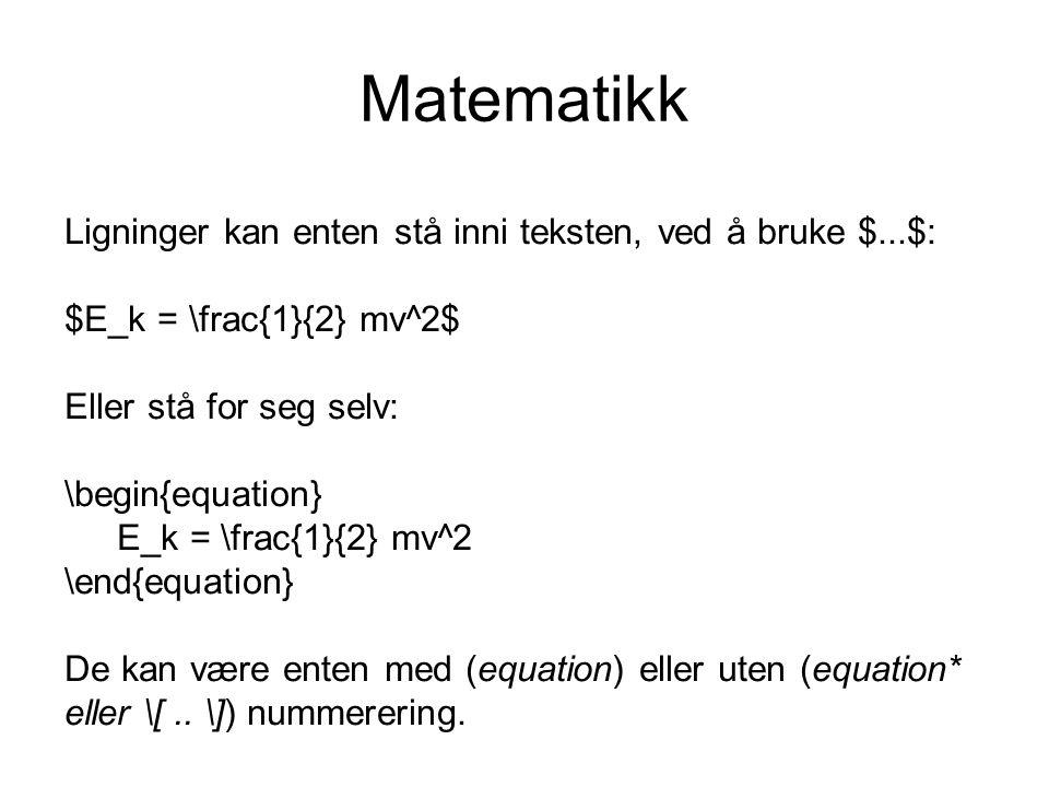 Matematikk Ligninger kan enten stå inni teksten, ved å bruke $...$: $E_k = \frac{1}{2} mv^2$ Eller stå for seg selv: \begin{equation} E_k = \frac{1}{2