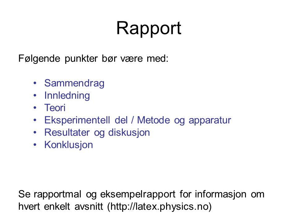 Rapport Følgende punkter bør være med: Sammendrag Innledning Teori Eksperimentell del / Metode og apparatur Resultater og diskusjon Konklusjon Se rapp