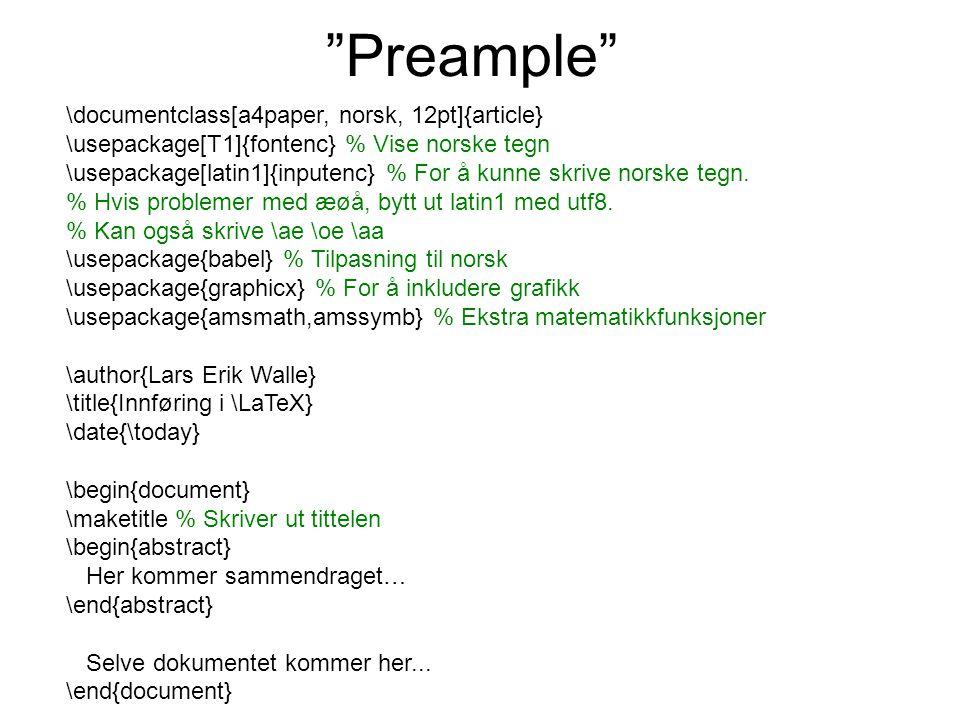 """""""Preample"""" \documentclass[a4paper, norsk, 12pt]{article} \usepackage[T1]{fontenc} % Vise norske tegn \usepackage[latin1]{inputenc} % For å kunne skriv"""