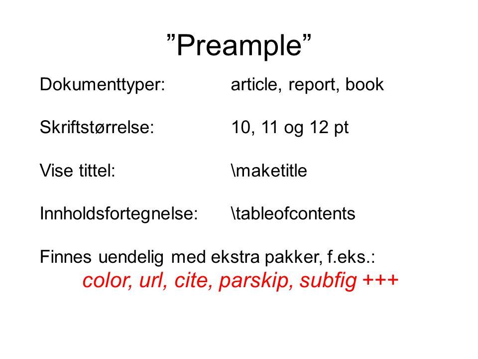 """Preample"" Dokumenttyper:article, report, book Skriftstørrelse:10, 11 og 12 pt Vise tittel:\maketitle Innholdsfortegnelse:\tableofcontents Finnes uend"