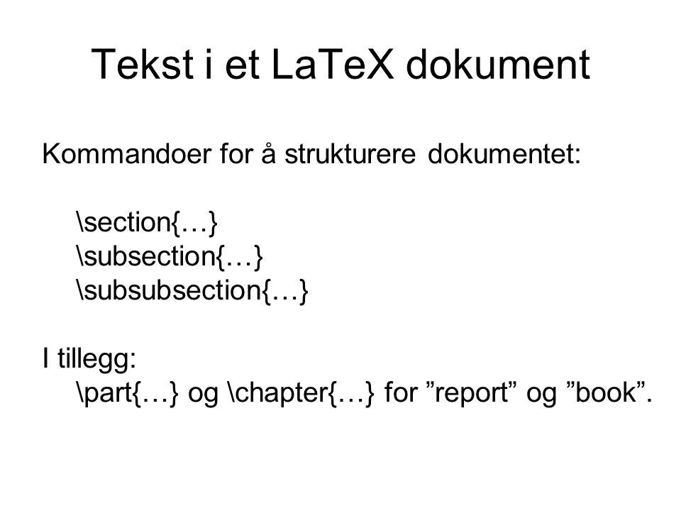 Tekst i et LaTeX dokument Kommandoer for å strukturere dokumentet: \section{…} \subsection{…} \subsubsection{…} I tillegg: \part{…} og \chapter{…} for