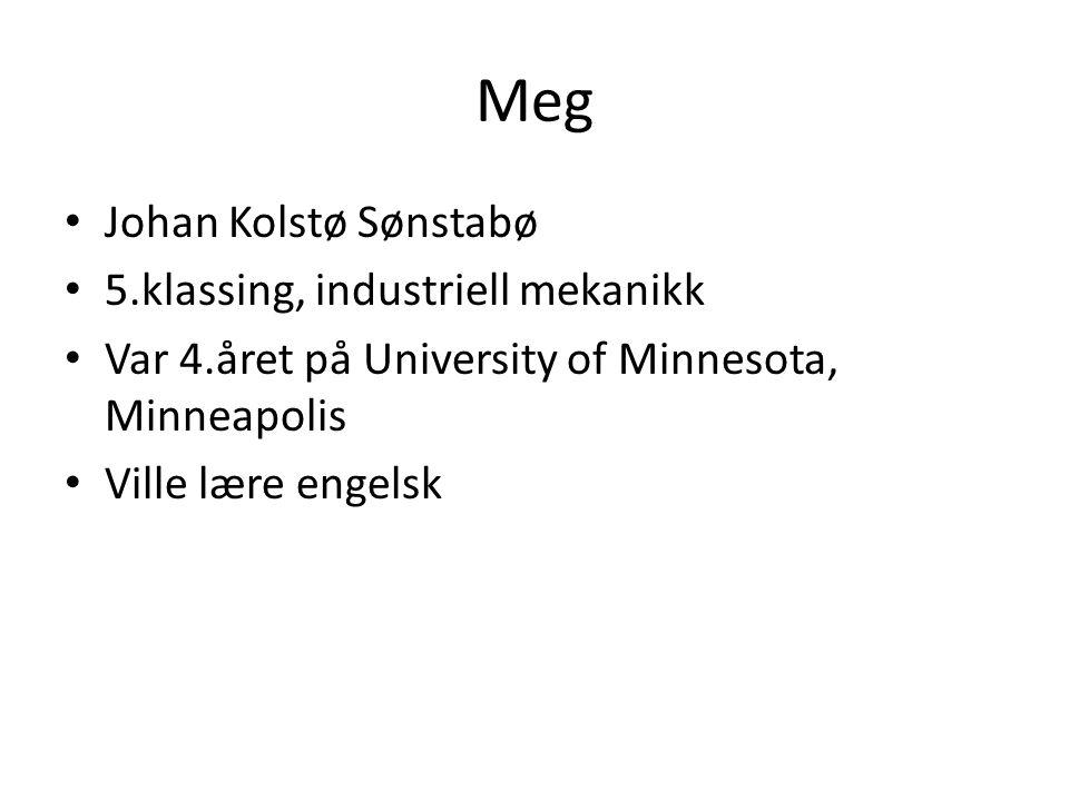 Meg Johan Kolstø Sønstabø 5.klassing, industriell mekanikk Var 4.året på University of Minnesota, Minneapolis Ville lære engelsk