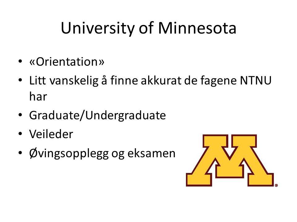 University of Minnesota «Orientation» Litt vanskelig å finne akkurat de fagene NTNU har Graduate/Undergraduate Veileder Øvingsopplegg og eksamen