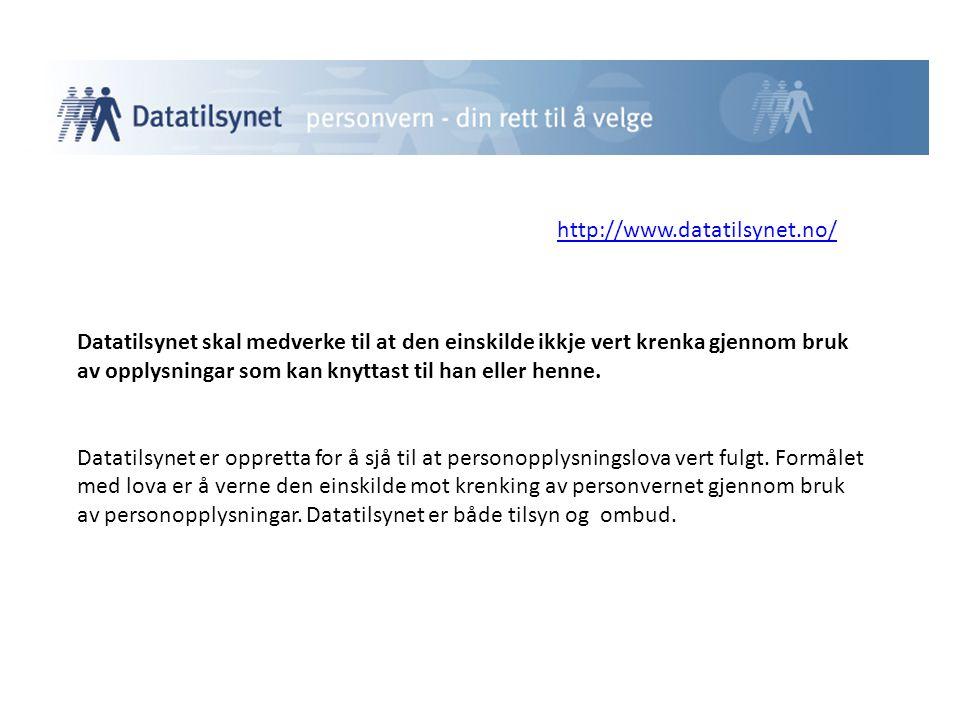 http://www.datatilsynet.no/ Datatilsynet skal medverke til at den einskilde ikkje vert krenka gjennom bruk av opplysningar som kan knyttast til han el