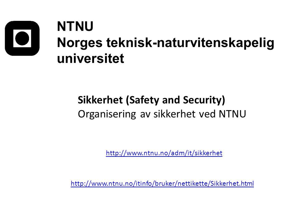 Sikkerhet (Safety and Security) Organisering av sikkerhet ved NTNU http://www.ntnu.no/adm/it/sikkerhet http://www.ntnu.no/itinfo/bruker/nettikette/Sik
