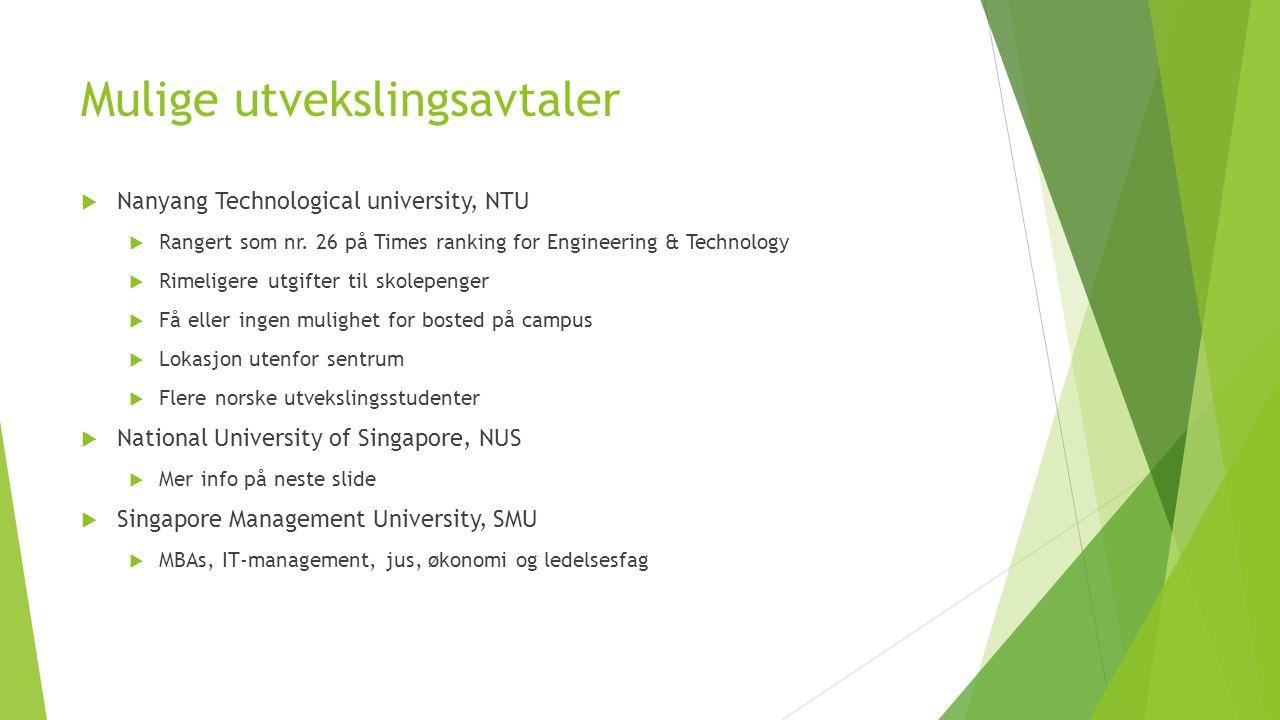Mulige utvekslingsavtaler  Nanyang Technological university, NTU  Rangert som nr. 26 på Times ranking for Engineering & Technology  Rimeligere utgi