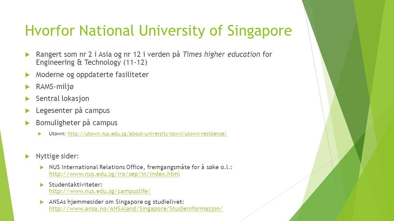 Hvorfor National University of Singapore  Rangert som nr 2 i Asia og nr 12 i verden på Times higher education for Engineering & Technology (11-12) 