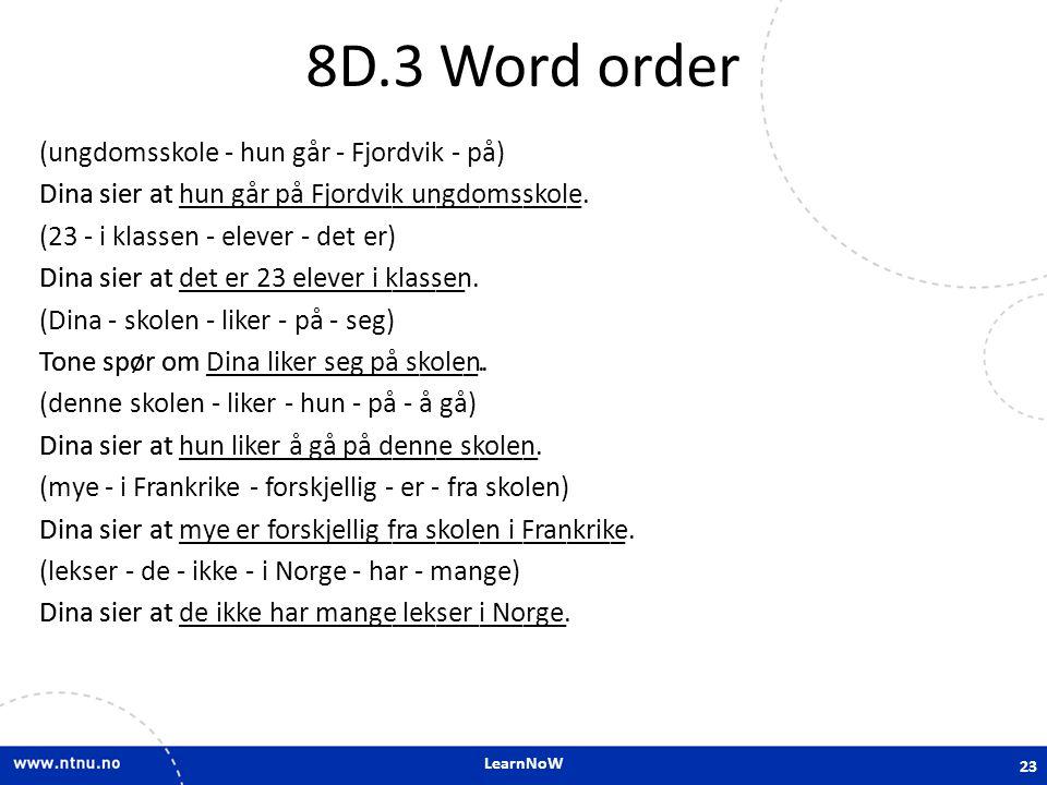 LearnNoW 8D.3 Word order (ungdomsskole - hun går - Fjordvik - på) Dina sier at ____________________________ (23 - i klassen - elever - det er) Dina si