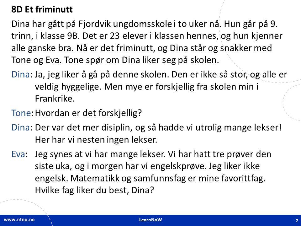 LearnNoW 8D Et friminutt Dina har gått på Fjordvik ungdomsskole i to uker nå. Hun går på 9. trinn, i klasse 9B. Det er 23 elever i klassen hennes, og