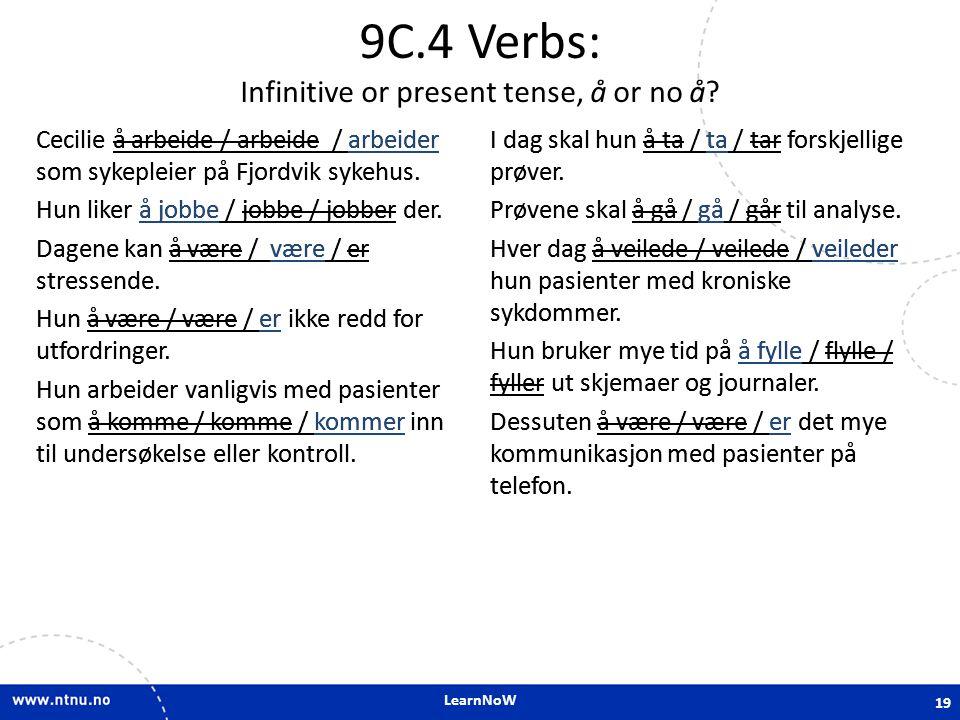 LearnNoW 9C.4 Verbs: Infinitive or present tense, å or no å? Cecilie å arbeide / arbeide / arbeider som sykepleier på Fjordvik sykehus. Hun liker å jo