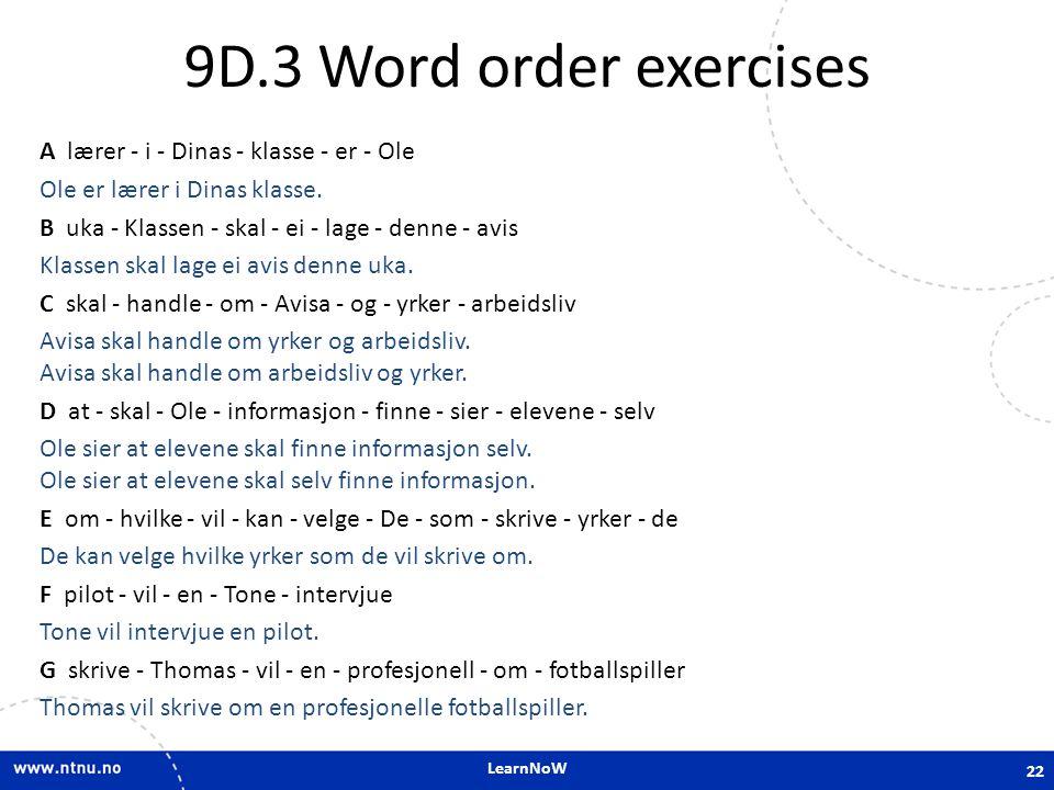 LearnNoW 9D.3 Word order exercises A lærer - i - Dinas - klasse - er - Ole Ole er lærer i Dinas klasse. B uka - Klassen - skal - ei - lage - denne - a