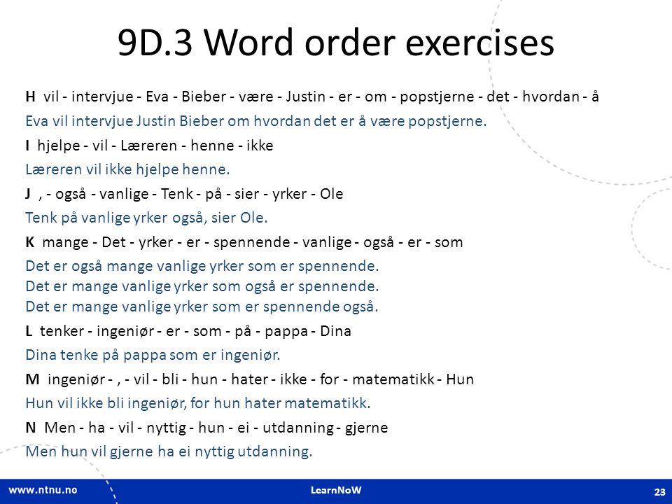 LearnNoW 9D.3 Word order exercises H vil - intervjue - Eva - Bieber - være - Justin - er - om - popstjerne - det - hvordan - å Eva vil intervjue Justi