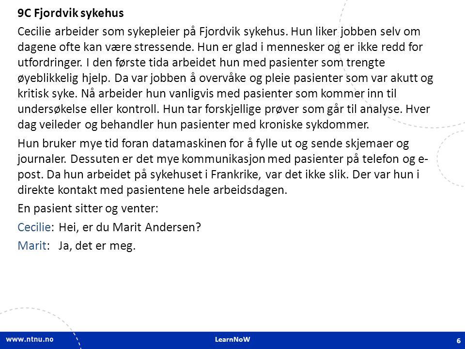 LearnNoW 9C Fjordvik sykehus Cecilie arbeider som sykepleier på Fjordvik sykehus. Hun liker jobben selv om dagene ofte kan være stressende. Hun er gla