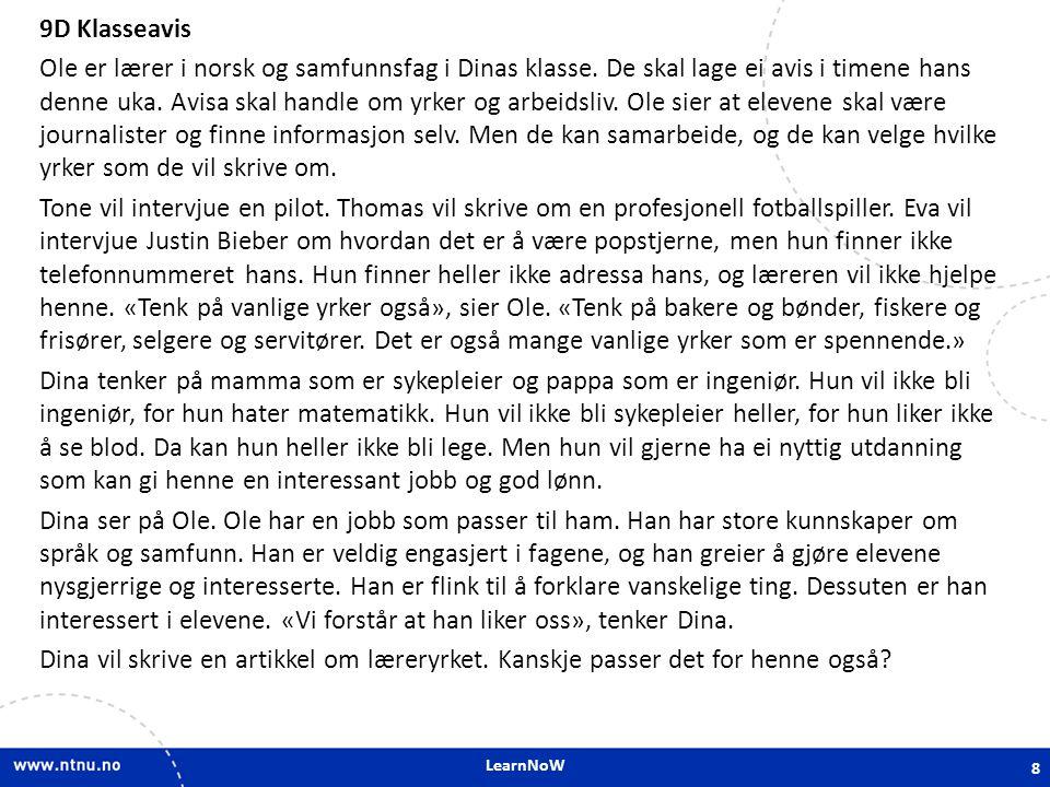 LearnNoW 9D Klasseavis Ole er lærer i norsk og samfunnsfag i Dinas klasse. De skal lage ei avis i timene hans denne uka. Avisa skal handle om yrker og