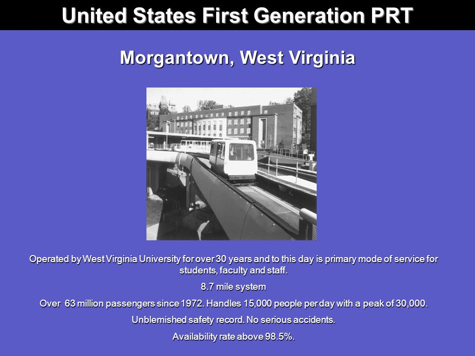United States First Generation PRT Operated by West Virginia University for over 30 years and to this day is primary mode of service for students, faculty and staff.