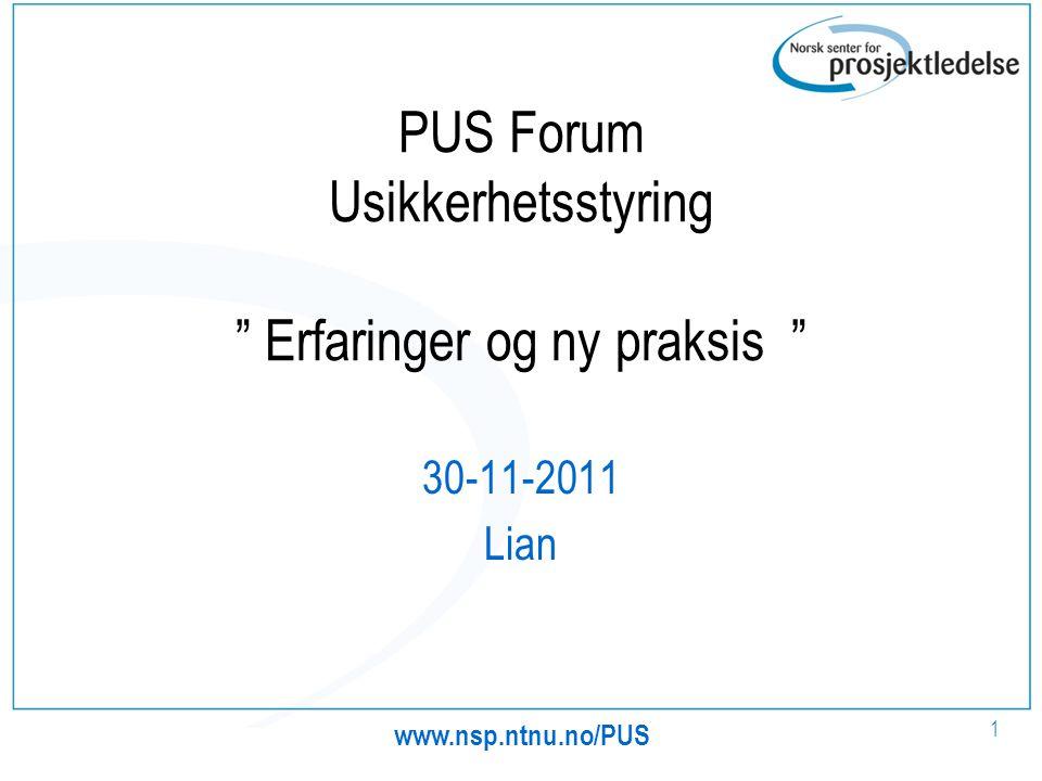 """PUS Forum Usikkerhetsstyring """" Erfaringer og ny praksis """" 30-11-2011 Lian www.nsp.ntnu.no/PUS 1"""