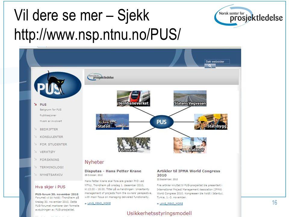 Vil dere se mer – Sjekk http://www.nsp.ntnu.no/PUS/ www.nsp.ntnu.no/PUS 16