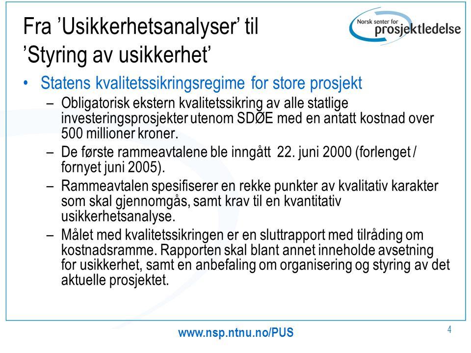 www.nsp.ntnu.no/PUS 4 Fra 'Usikkerhetsanalyser' til 'Styring av usikkerhet' Statens kvalitetssikringsregime for store prosjekt –Obligatorisk ekstern k