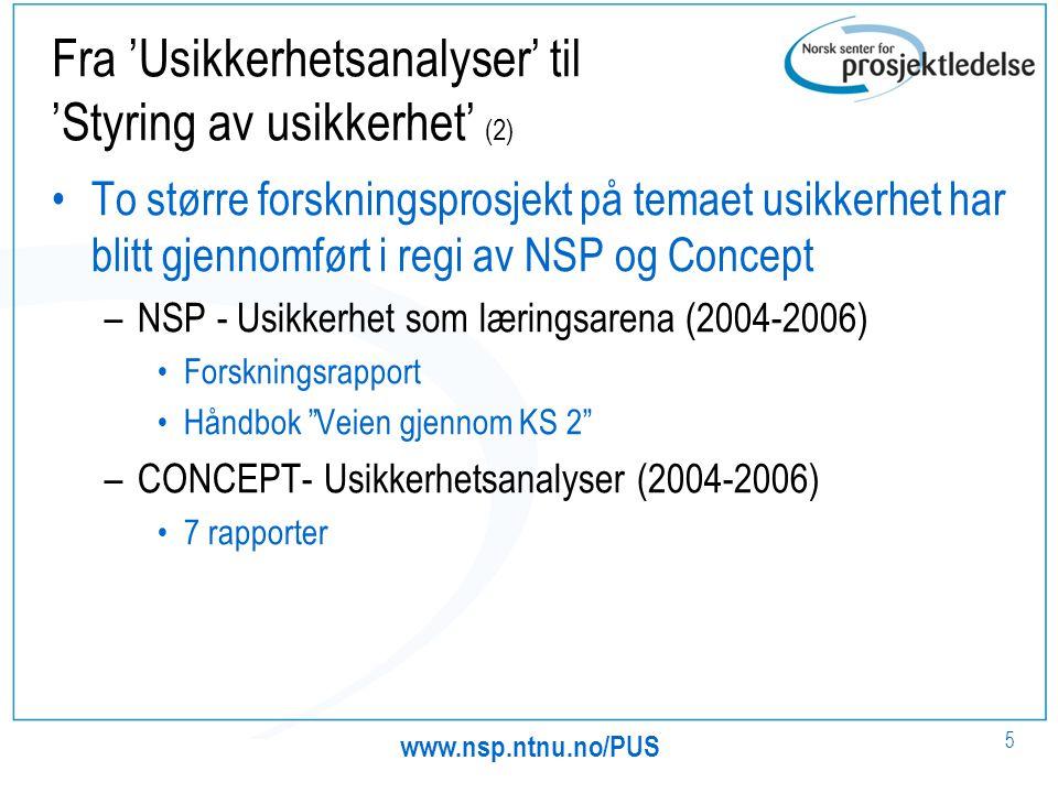 www.nsp.ntnu.no/PUS 5 Fra 'Usikkerhetsanalyser' til 'Styring av usikkerhet' (2) To større forskningsprosjekt på temaet usikkerhet har blitt gjennomfør