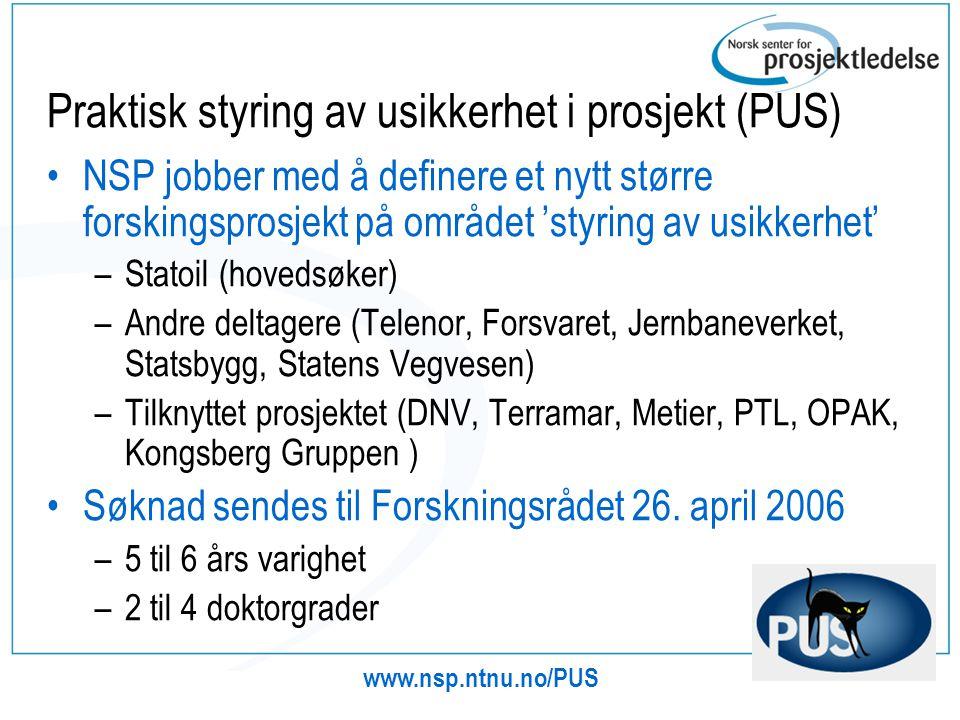 Praktisk styring av usikkerhet i et prosjekteier perspektiv (PUS) Offisiell start 1.jan 2006 Slutt 31.des 2010 Økonomisk ramme inkls spinn-of prosjekt og egeninnsats på mer enn 30 mill nok www.nsp.ntnu.no/PUS 9 Fase200520062007200820092010 1 Kartlegging og modellutvikling 2 Testing og videreutvikling 3 Formidling og implementering