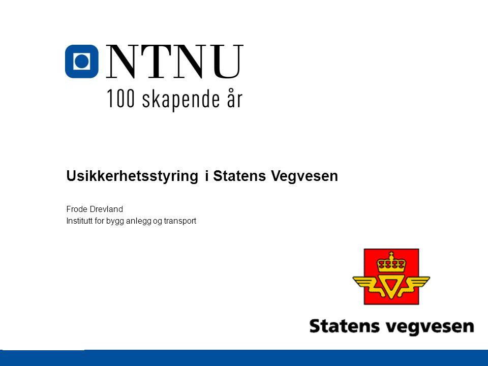 Usikkerhetsstyring i Statens Vegvesen Frode Drevland Institutt for bygg anlegg og transport
