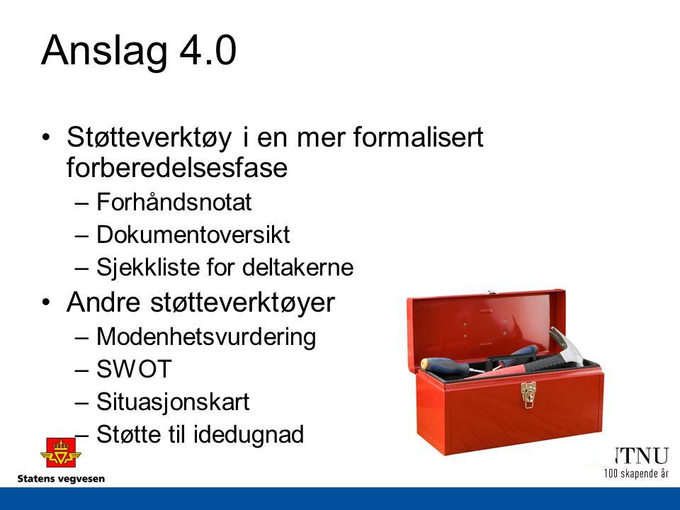Anslag 4.0 Støtteverktøy i en mer formalisert forberedelsesfase –Forhåndsnotat –Dokumentoversikt –Sjekkliste for deltakerne Andre støtteverktøyer –Modenhetsvurdering –SWOT –Situasjonskart –Støtte til idedugnad