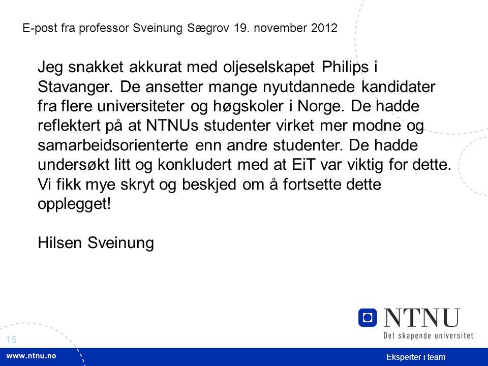 15 Eksperter i team Jeg snakket akkurat med oljeselskapet Philips i Stavanger. De ansetter mange nyutdannede kandidater fra flere universiteter og høg