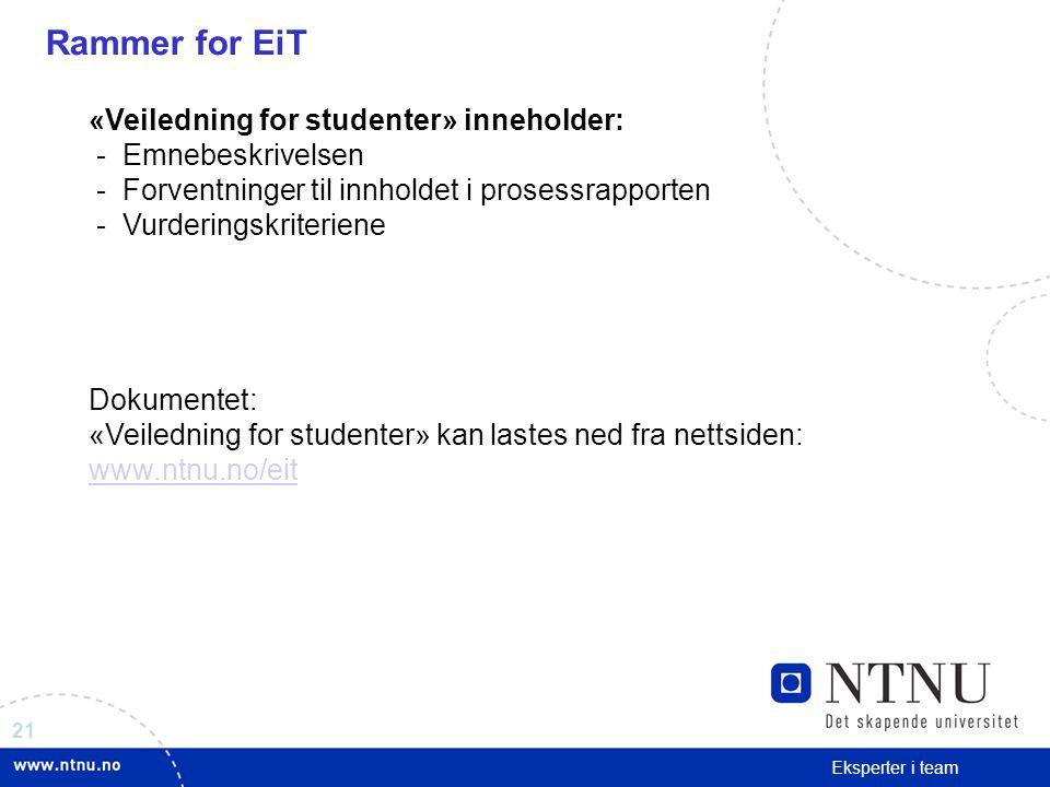 21 Eksperter i team Rammer for EiT «Veiledning for studenter» inneholder: - Emnebeskrivelsen - Forventninger til innholdet i prosessrapporten - Vurder