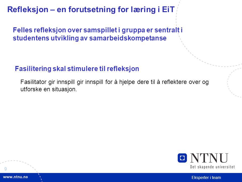 9 Eksperter i team Refleksjon – en forutsetning for læring i EiT Felles refleksjon over samspillet i gruppa er sentralt i studentens utvikling av sama