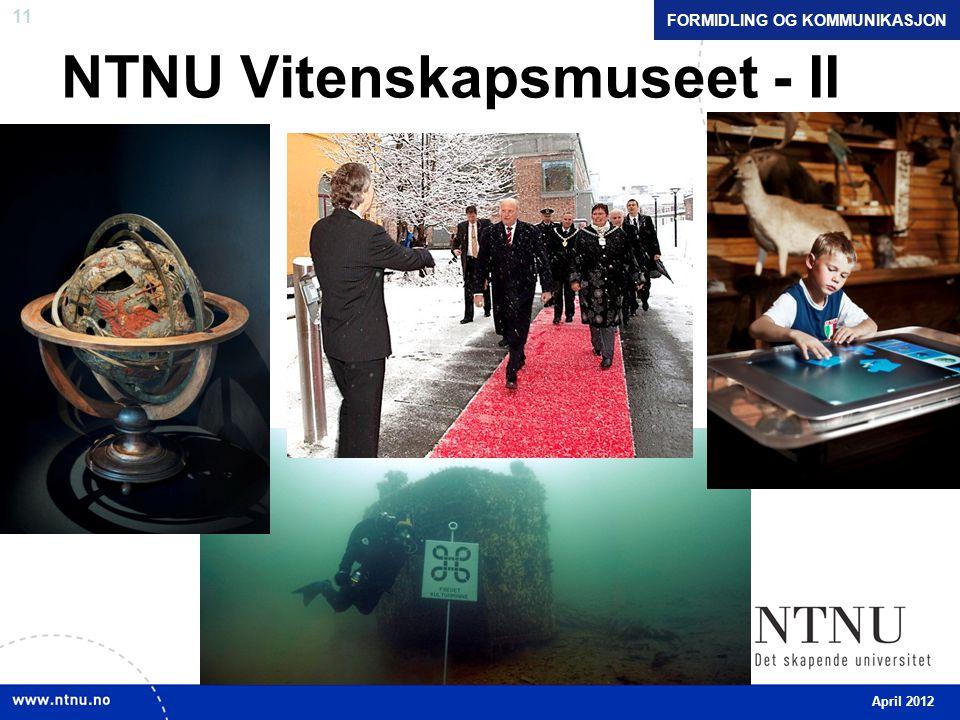 11 NTNU Vitenskapsmuseet - II FORMIDLING OG KOMMUNIKASJON April 2012